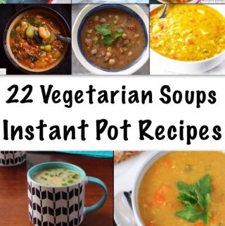 A collection of 22 Vegetarian Soups Instant Pot Recipes is yum, doable and worth bookmarking + sharing. Combat the Colder days with some heartwarming soups. #instantpotrecipes #instantpotvegetarian #instantpotsoups